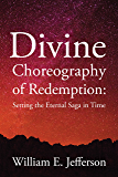 Divine Choreography of Redemption: Setting the Eternal Saga in Time (English Edition)