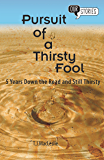 Pursuit of a Thirsty Fool: 5 Years Down the Road and Still Thirsty (Our Stories Book 2)
