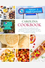 Carolina Cookbook: A Southern Cookbook with Authentic North Carolina Recipes and South Carolina Recipes for Easy Southern Cooking Kindle Edition