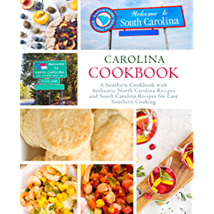 Carolina Cookbook: A Southern Cookbook with Authentic North Carolina Recipes and South Carolina Recipes for Easy…