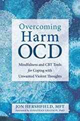 Overcoming Harm OCD: Mindfulness and CBT Tools for Coping with Unwanted Violent Thoughts Kindle Edition