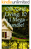 Off-Grid Living: 10 in 1 Mega-Bundle! Generate Off Grid Power, Provide Yourself With Food And Water And Make Money!: (Home-based Business, Solar Power, Farming)