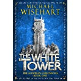 The White Tower (The Aldoran Chronicles: Book 1): An Epic Fantasy Adventure