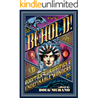 Behold!: Oddities, Curiosities and Undefinable Wonders (English Edition)
