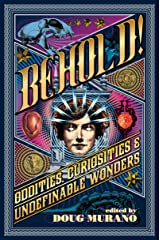 Behold!: Oddities, Curiosities and Undefinable Wonders Kindle Edition
