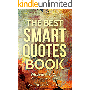 The Best Smart Quotes Book: Wisdom That Can Change Your Life (Quotes For Every Occasion Book 12)