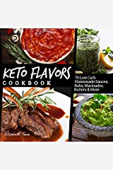 Keto Flavors Cookbook: 90 Low Carb Homemade Sauces, Rubs, Marinades, Butters and more (Elizabeth Jane Cookbook) Kindle Edition