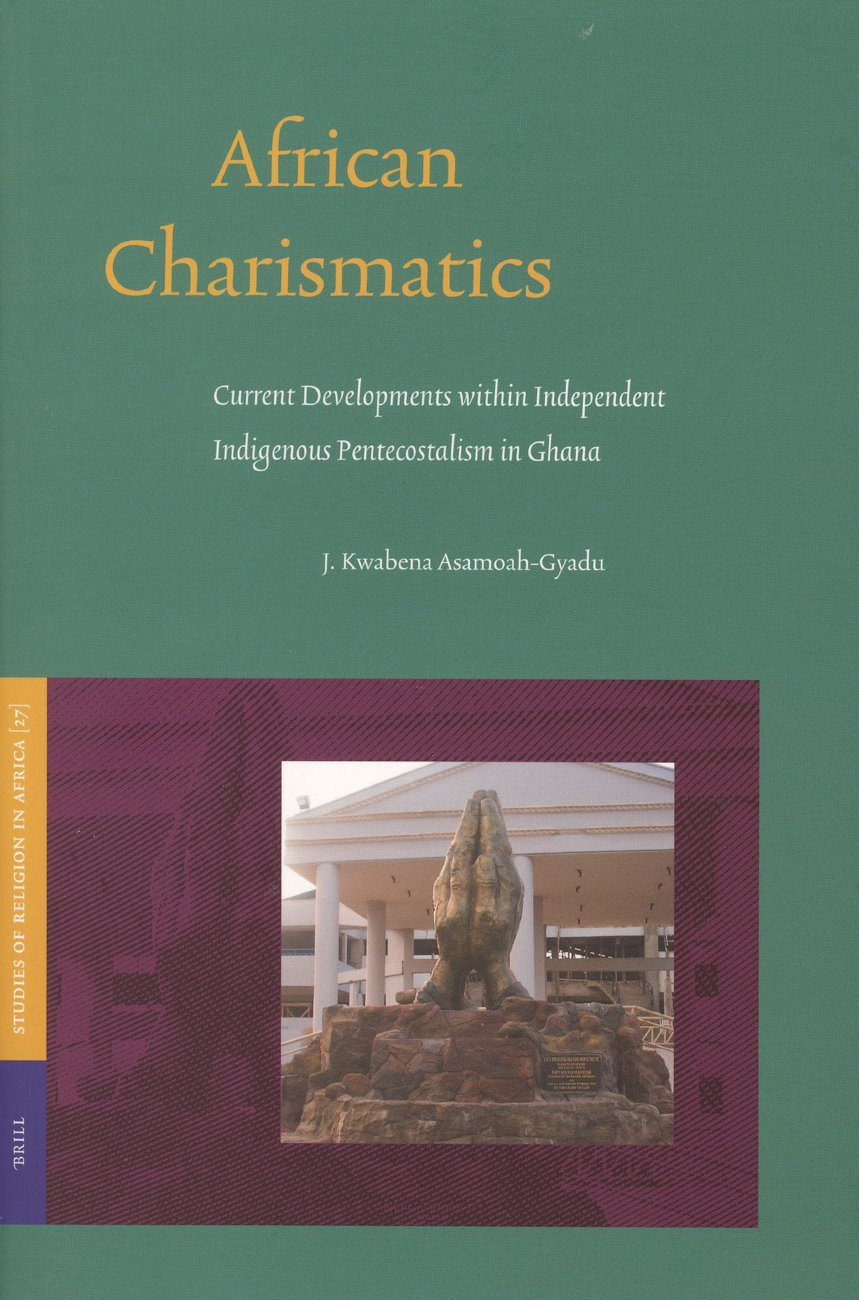 African Charismatics: Current Developments Within Independent Indigenous Pentecostalism in Ghana (Studies of Religion in Africa) ebook