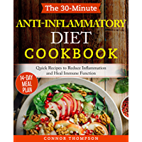 The 30-Minute Anti Inflammatory Diet Cookbook: Ready-To-Go Recipes to Reduce Inflammation, Heal Your Immune System and Restore Health (English Edition)