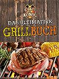 Das ultimative Grillbuch: Mit allem was man(n) zum Grillen braucht: Marinaden, Grillsaucen, Dips, Salate, Beilagen (German Edition)