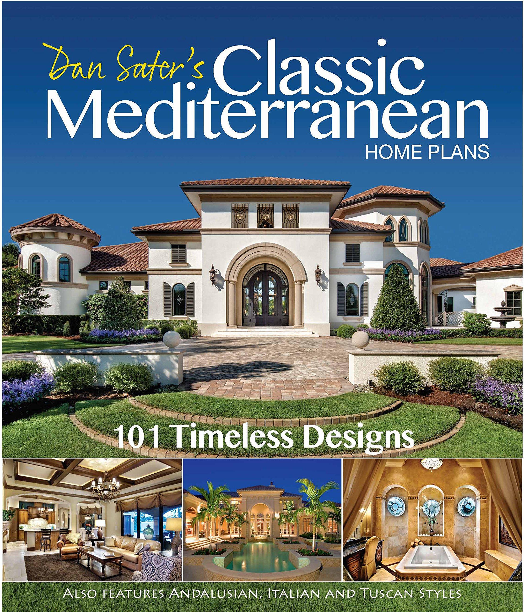 Dan Sater S Classic Mediterranean Home Plans Collection Dan