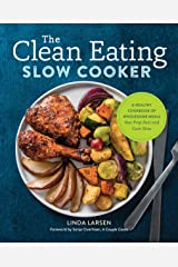 The Clean Eating Slow Cooker: A Healthy Cookbook of Wholesome Meals that Prep Fast & Cook Slow Kindle Edition
