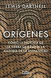 Orígenes: Cómo la historia de la Tierra determina la historia de la humanidad (Spanish Edition)