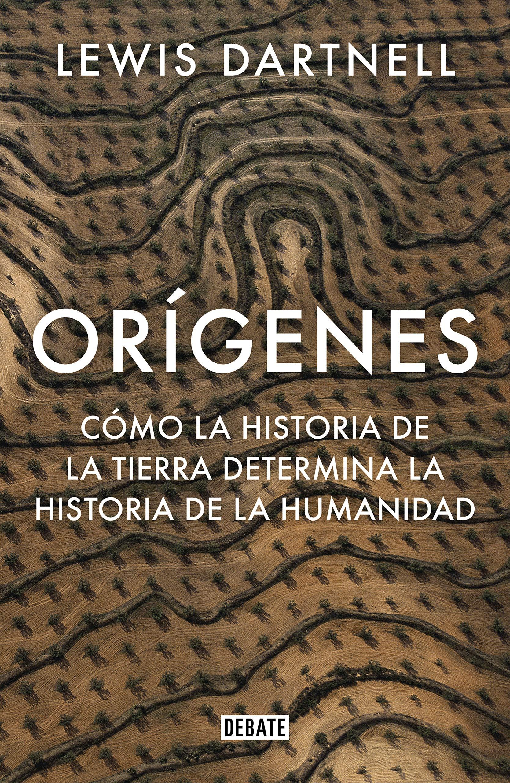 Orígenes: Cómo la historia de la Tierra determina la historia de la humanidad (Ciencia y Tecnología) por Lewis Dartnell