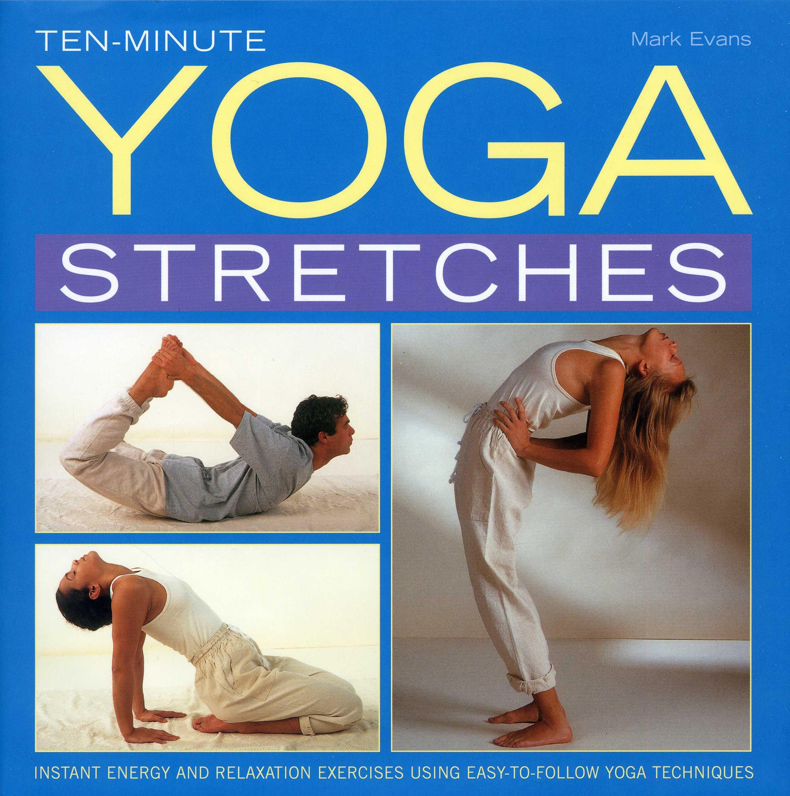 Ten-minute Yoga Stretches: Instant Energy and Relaxation ...