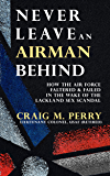 Never Leave an Airman Behind: How the Air Force Faltered and Failed in the Wake of the Lackland Sex Scandal