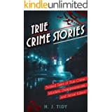 True Crime Stories: Twisted Tales of True Crime: Murders, Disappearances, and Serial Killers