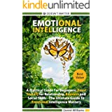 Emotional intelligence: A Practical Guide For Beginners: Boost your EQ for Relationship, Business and Social Skills. The Ulti