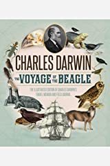 The Voyage of the Beagle: The Illustrated Edition of Charles Darwin's Travel Memoir and Field Journal Hardcover