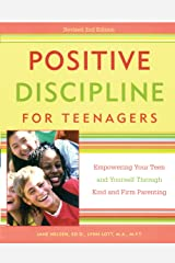 Positive Discipline for Teenagers, Revised 2nd Edition: Empowering Your Teens and Yourself Through Kind and Firm Parenting Kindle Edition