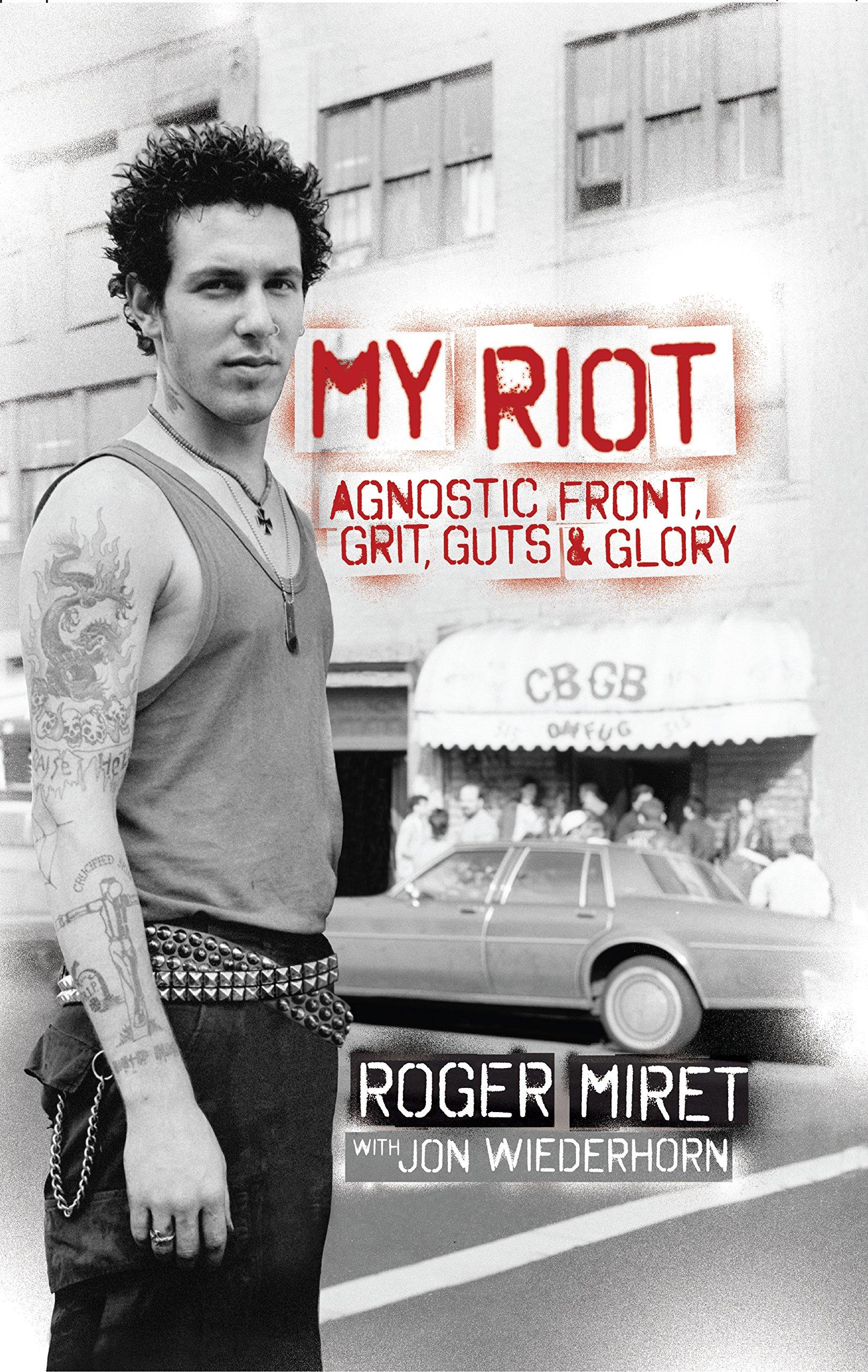 My Riot: Agnostic Front, Grit, Guts & Glory: Amazon.es: Roger Miret, Jon Wiederhorn: Libros en idiomas extranjeros