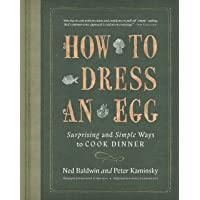 How to Dress an Egg: Surprising and Simple Ways to Cook Dinner