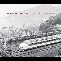 On Railways Far Away (Railroads Past and Present)