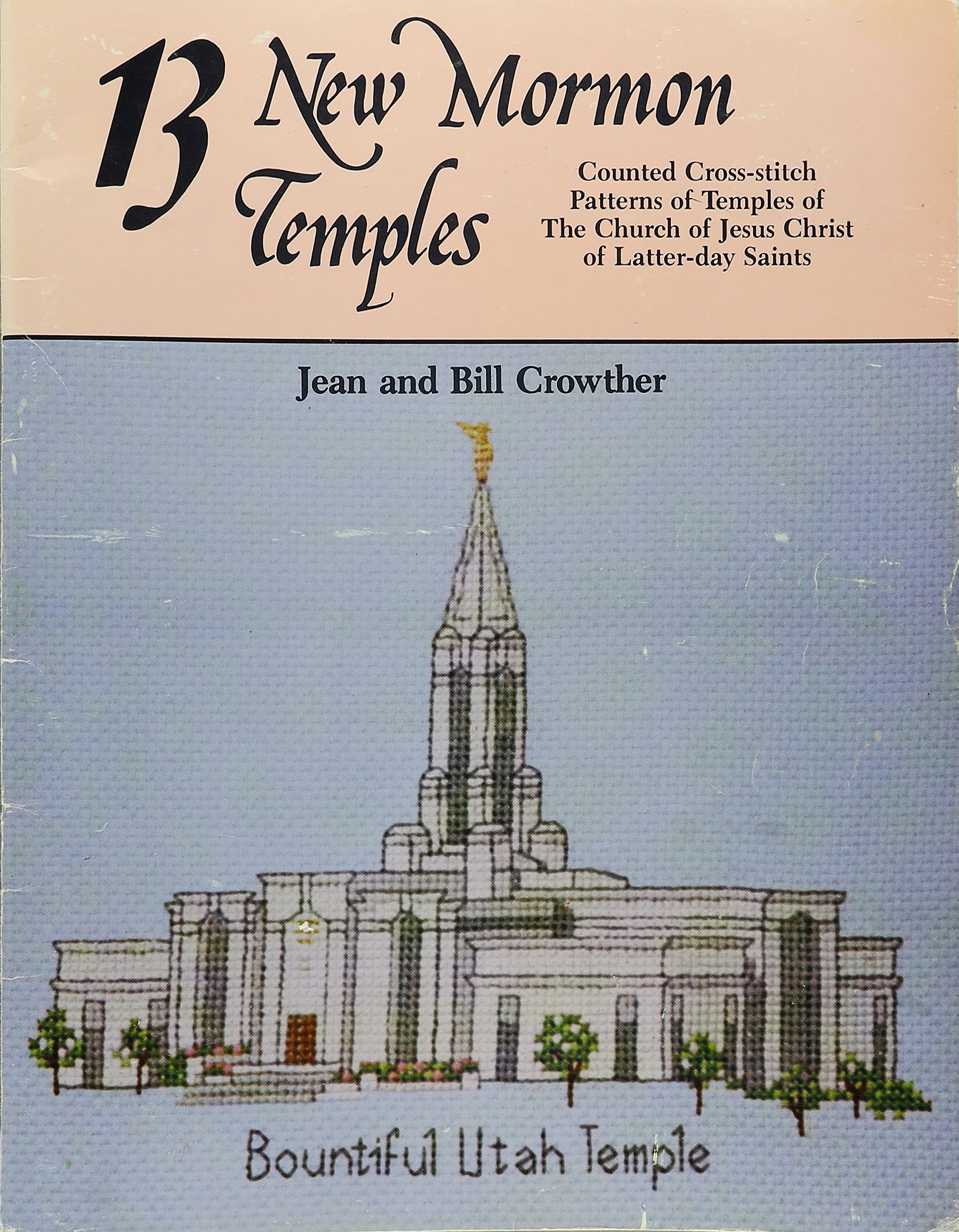 13 New Mormon Temples: Counted Cross-stitch Patterns of Temples of The Church of Jesus Christ of Latter-Day Saints Paperback – 1992 Horizon Publishers an Imprint of Cedar Fort Inc B0012ZM4RE