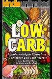 Low Carb - Schnell und Einfach (Low Carb Kochbuch,low Carb Rezepte, abnehmen ohne sport, low carb,carb rezepte,low carb gerichte)