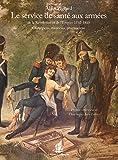 Le service de santé aux armées de la Révolution et de l'Empire 1792-1815. Chirurgiens, médecins, pharmaciens