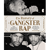 The History of Gangster Rap: From Schoolly D to Kendrick Lamar, the Rise of a Great American Art Form book cover
