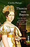Therese von Bayern: Eine Königin zwischen Liebe, Pflicht und Widerstand