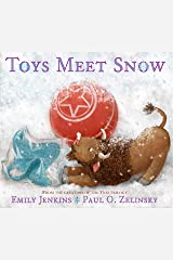 Toys Meet Snow: Being the Wintertime Adventures of a Curious Stuffed Buffalo, a Sensitive Plush Stingray, and a Book-loving Rubber Ball Kindle Edition