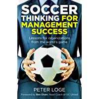 Soccer Thinking for Management Success: Lessons for Organizations from the World's...
