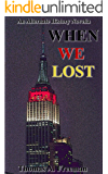 When We Lost: An Alternate History Novella