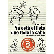 Ya está el listo que todo lo sabe: Una curiosidad para cada día del año (Edición actualizada Enero 2018) (Spanish Edition) Jan 3, 2018