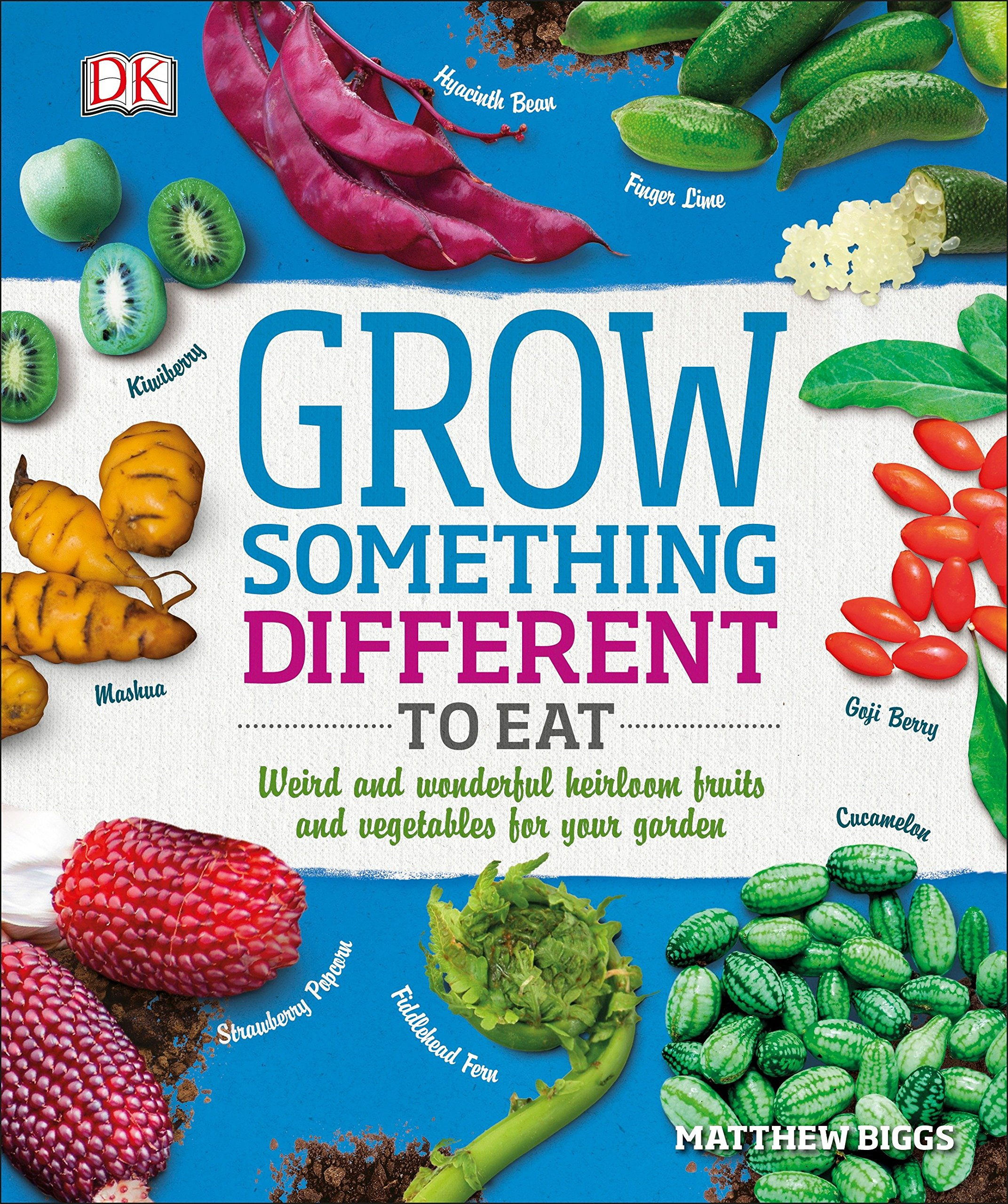 Grow Something Different to Eat: Weird and wonderful heirloom fruits and vegetables for your garden Paperback – February 27, 2018 Matthew Biggs DK 1465464298 Techniques