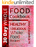 30 Day Whole Food Cookbook: Healthy and Delicious Whole Food Recipes (English Edition)