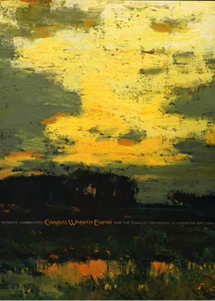 Amazon Com Intimate Landscapes Charles Warren Eaton And The Tonalist Movement 9780976037408 David Adams Cleveland Books