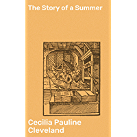 The Story of a Summer: Or, Journal Leaves from Chappaqua (English Edition)