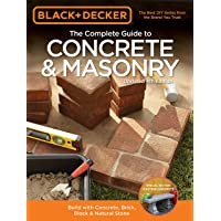 The Complete Guide to Concrete & Masonry (Black & Decker): Build with Concrete, Brick, Block & Natural Stone