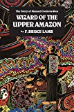 Wizard of the Upper Amazon: The Story of Manuel C¢rdova-Rios