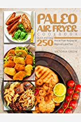Paleo Air Fryer Cookbook - Quick and Easy 250 Hot Air Fryer Recipes for Beginners and Pros Kindle Edition