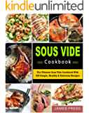 Sous Vide Cookbook: The Ultimate Sous Vide Cookbook In 2018 With 200 Simple, Healthy & Delicious Recipes (Simple Cooking)