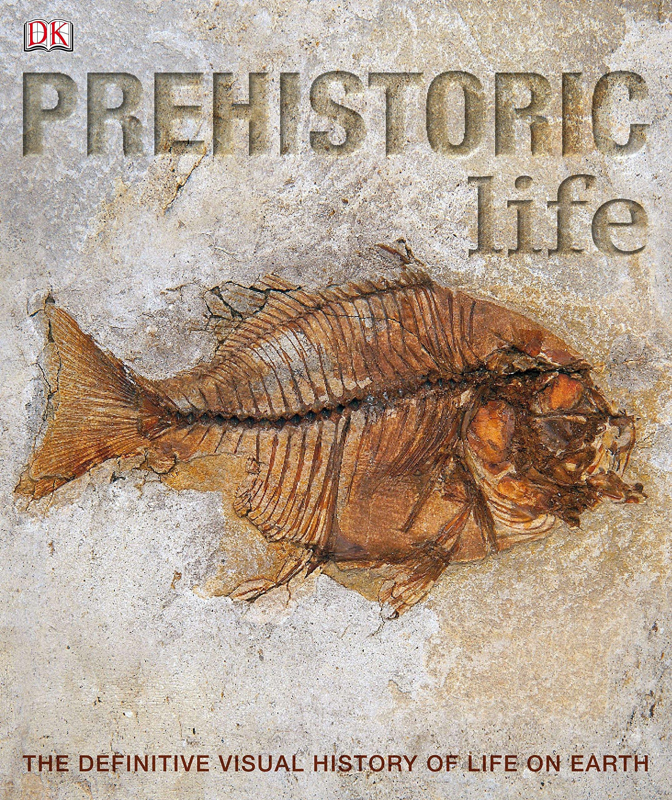 Prehistoric Life: The Definitive Visual History of Life on Earth PDF ePub ebook