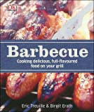 Barbecue: Cooking Delicious, Full-Flavoured Food on your Grill