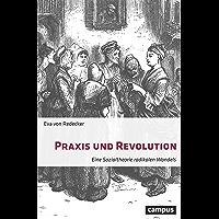 Praxis und Revolution: Eine Sozialtheorie radikalen Wandels