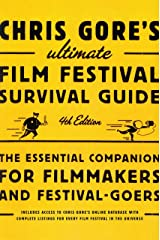 Chris Gore's Ultimate Film Festival Survival Guide, 4th edition: The Essential Companion for Filmmakers and Festival-Goers (Chris Gore's Ultimate Flim Festival Survival Guide) Paperback
