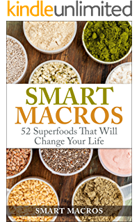Smart Macros: 52 Superfoods That Will Change Your Life (English Edition)