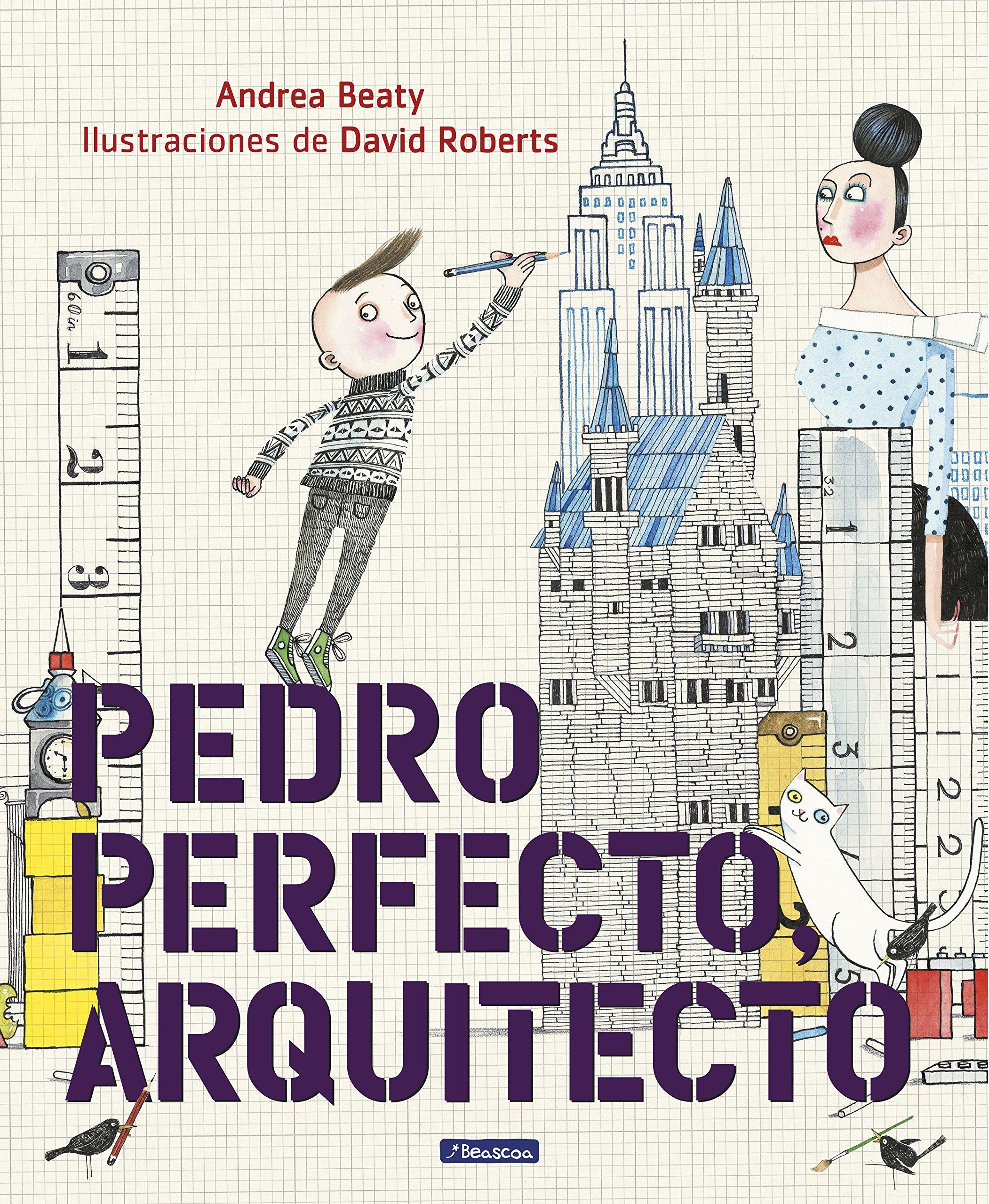Pedro Perfecto, arquitecto (Pequeños creativos): Amazon.es: Beaty ...